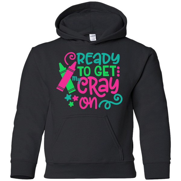 Ready to Get My Cray On Youth Kids Hoodie Sweatshirt Black