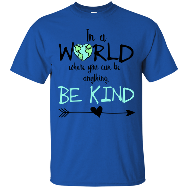 In a World Where You Can Be Anything Be Kind Tee Shirt Blue