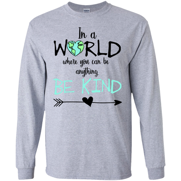 In a World Where You Can Be Anything Be Kind Long Sleeve Tee Shirt Sport Grey