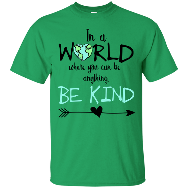 In a World Where You Can Be Anything Be Kind Tee Shirt Green