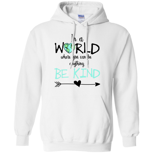 In a World Where You Can Be Anything Be Kind Hoodie Sweatshirt White
