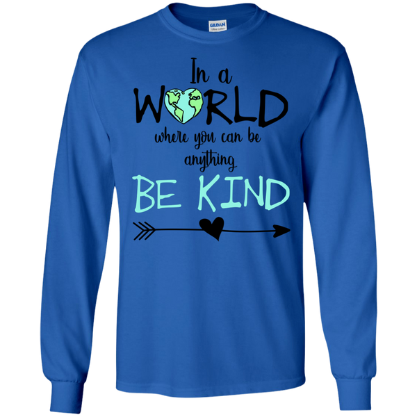 In a World Where You Can Be Anything Be Kind Long Sleeve Tee Shirt Blue