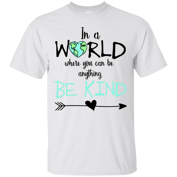 In a World Where You Can Be Anything Be Kind Tee Shirt White