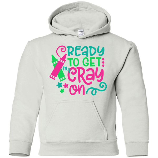 Ready to Get My Cray On Youth Kids Hoodie Sweatshirt White