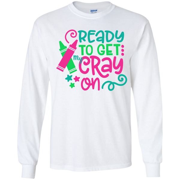 Ready to Get My Cray On Youth Kids Long Sleeve Tee Shirt White