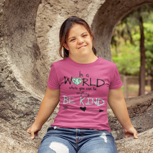 In a World Where You Can Be Anything Be Kind Tee Shirt Pink