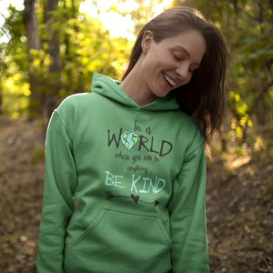 In a World Where You Can Be Anything Be Kind Hoodie Sweatshirt Green