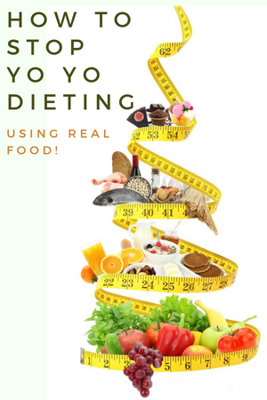 How to Stop Yo Yo Dieting Using Real Food