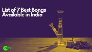 List of 7 Best Bongs Available in India