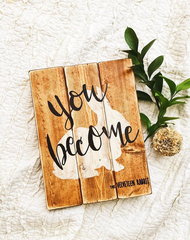 you become wood sign