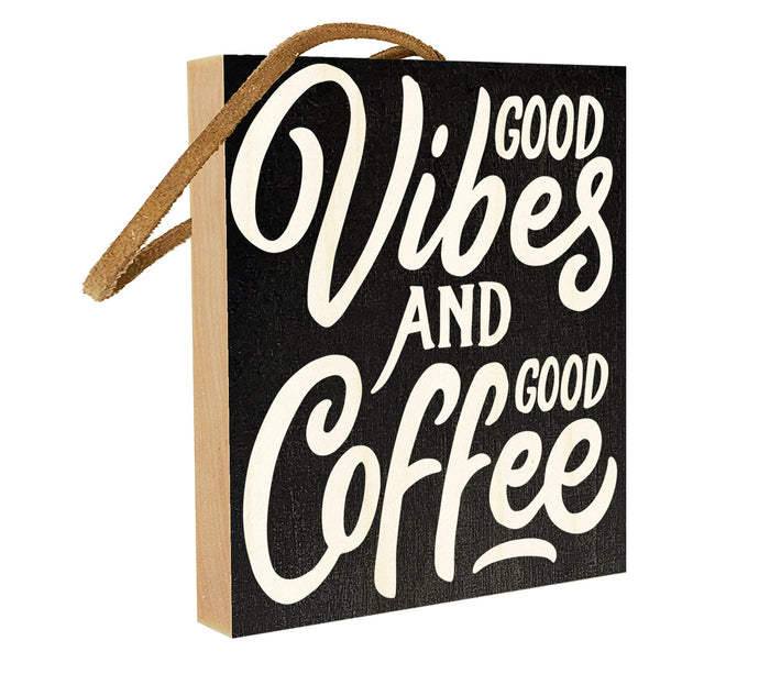 Good Vibes and Good Coffee.