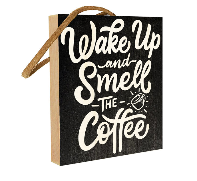 Wake Up and Smell the Coffee.