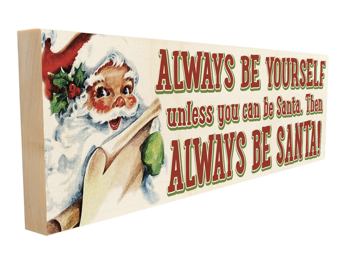 Always be Yourself Unless You can be Santa. Then Always Be Santa.