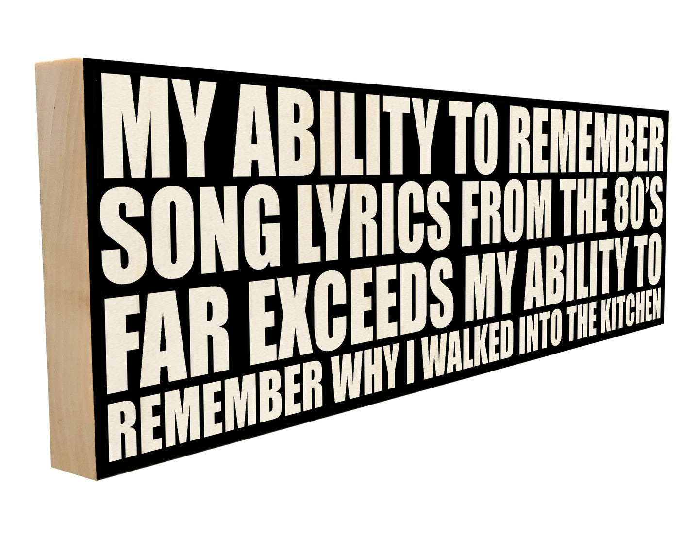 My Ability to Remember Song Lyrics from the 80's Far Exceeds My Ability to Remember Why I Walked Into the Kitchen.
