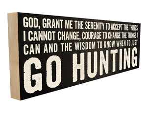 God, Grant Me the Serenity to Accept the Things I Cannot Change, Courage to Change the Things I Can and the wisdom to Know When to Go Hunting.