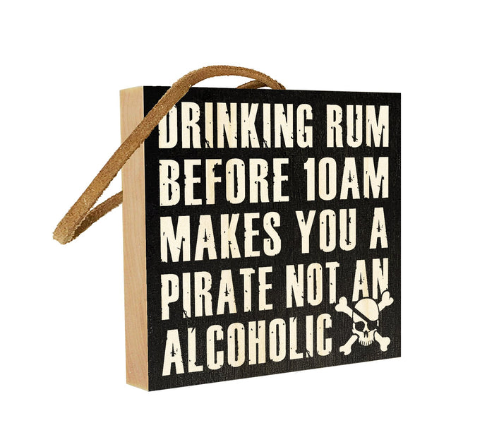 Drinking Rum Before 10am Makes You a Pirate, not an Alcoholic.