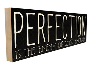 Perfection is the Enemy of Good Enough.