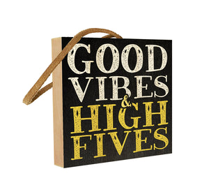 Good Vibes & High Fives.