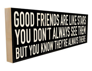 Good Friends Are Like Stars. You don't Always See Them.