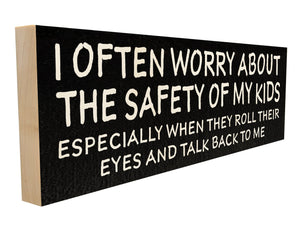 I Often Worry About the Safety of My Kids' Especially When They Roll Their Eyes and Talk Back to Me.