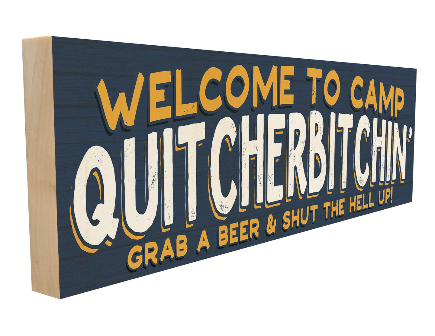 Welcome to Camp Quitcherbitchin. Grab a Beer and Shut the Hell Up.