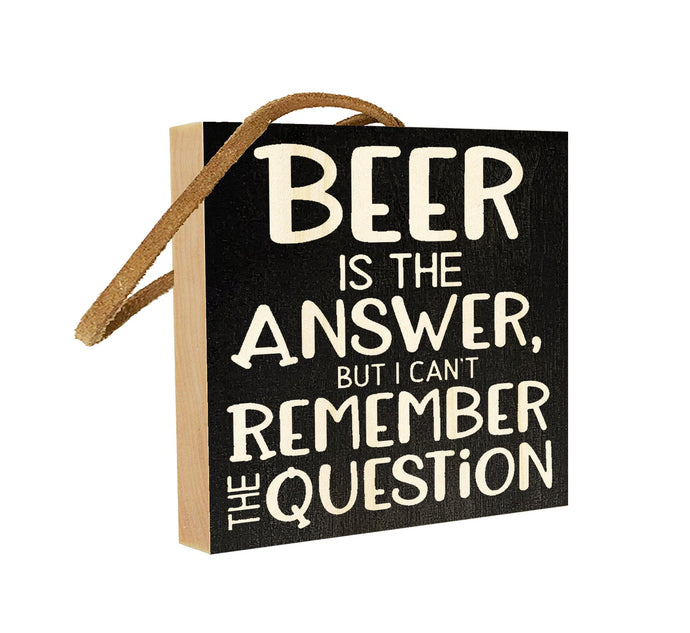 Beer is the Answer, but I can't Remember the Question.