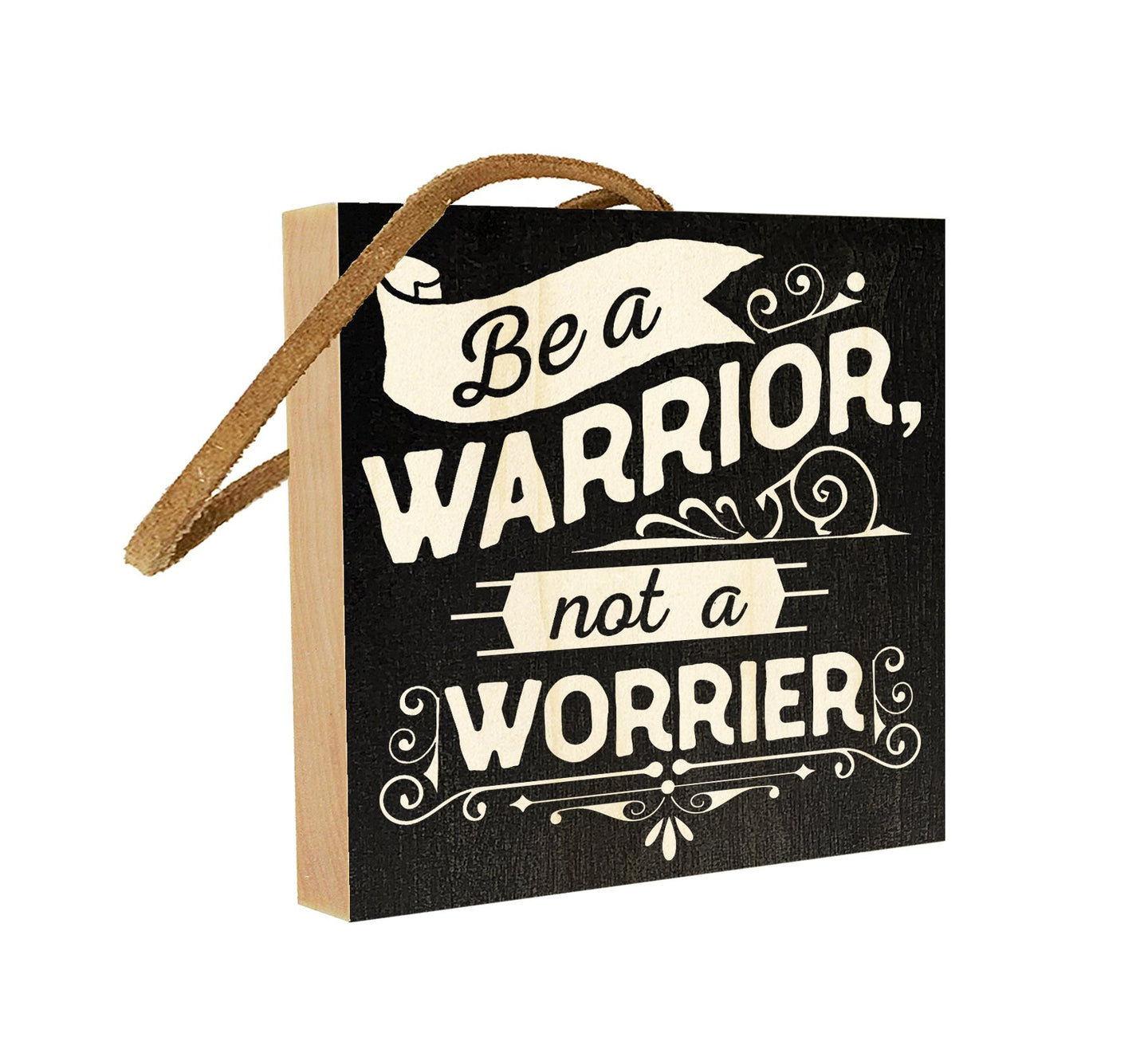 Be a Warrior Not A Worrier.