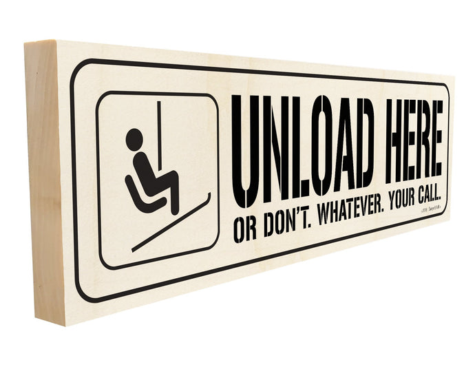Unload Here or Don't. Whatever. Your Call.