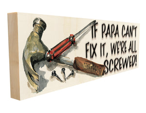 If Papa Can't Fix-It We're All Screwed.