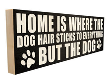 Home is Where the Dog Hair Sticks to Everything but the Dog.
