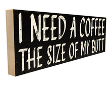 I Need a Coffee The Size of My Butt.