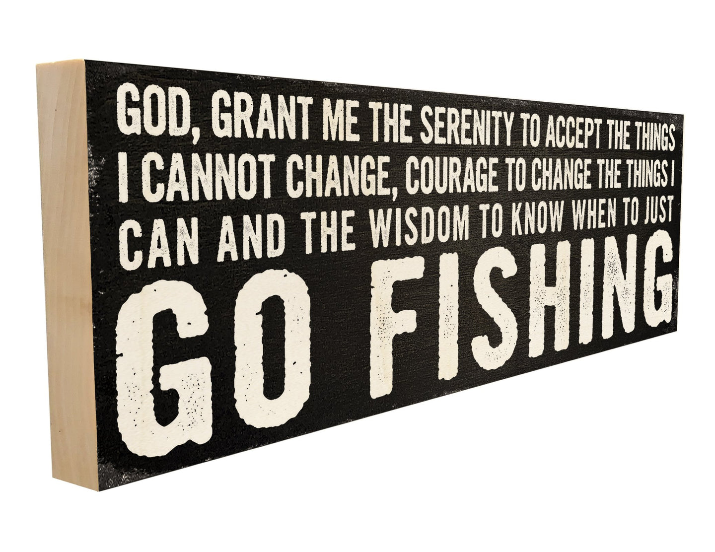 God, Grant Me the Serenity to Accept the Things I Cannot Change, Courage to Change the Things I Can and the wisdom to Know When to Go Fishing.