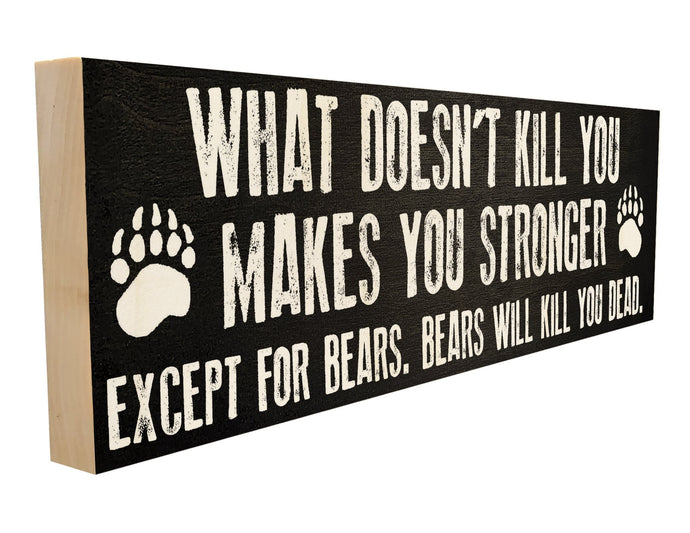 What Doesn't Kill You Makes You Stronger Except for Bears. Bears Will Kill You Dead.