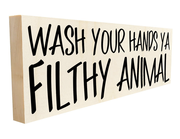 Wash Your Hands Ya Filthy Animal.
