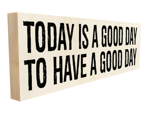 Today is a Good Day to Have a Good Day.