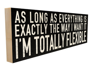 As Long as Everything is Exactly The Way I Want it, I'm Totally Flexible.