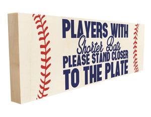 Players with Shorter Bats Please Stand Closer to The Plate.