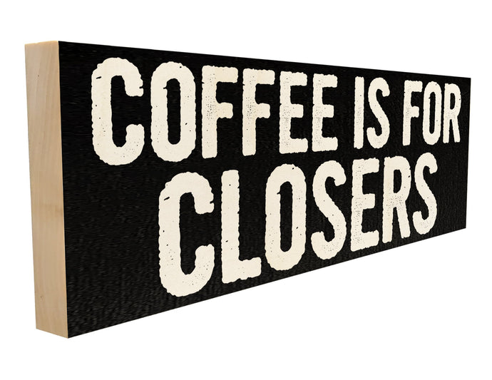 Coffee is for Closers.