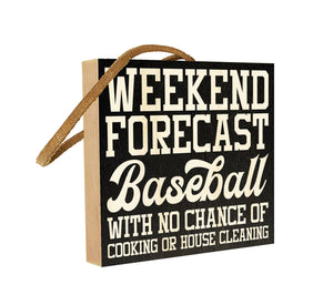 Weekend Forecast. Baseball with No Chance of Cooking or House Cleaning.