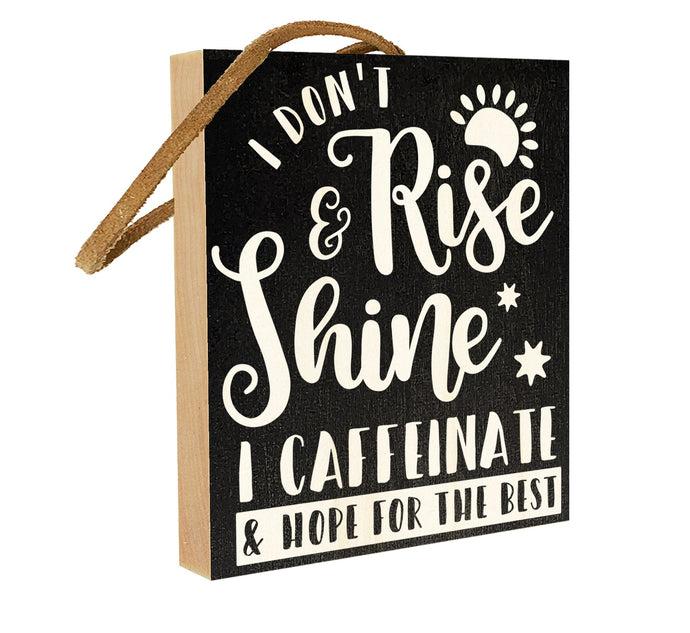 I don't Rise and Shine. I Caffinate and Hope for the Best.