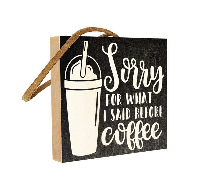 Sorry for What I said Before Coffee.