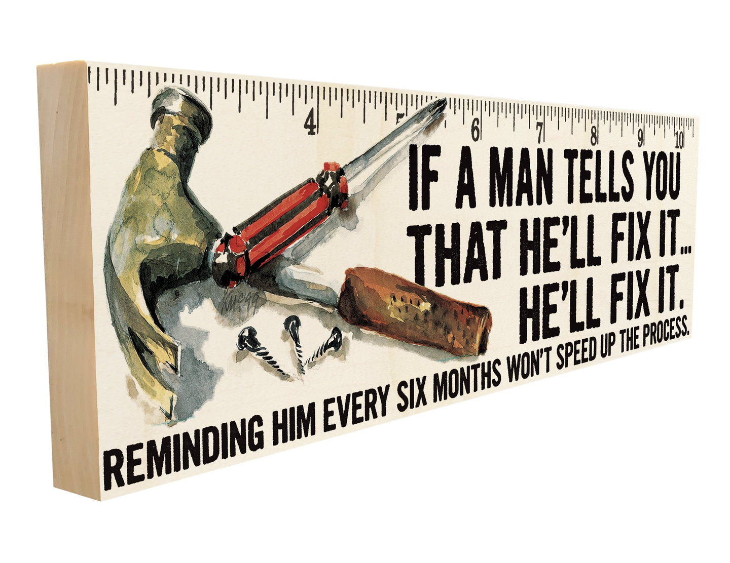 If a Man Tells You That He'll Fix It, He'll Fix It. Reminding Him Every Six Months won't Speed Up the Process.