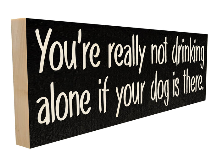 You're Not Really Drinking Alone if Your Dog is There.