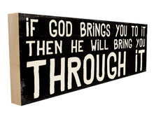 If God Brings You to it Then He Will Bring You Through it.