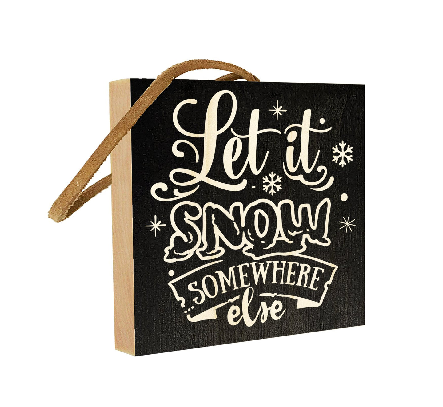 Let it Snow Somewhere Else.