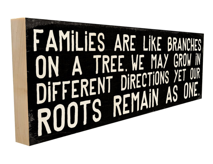 Families are Like Branches on a Tree. We May Grow in Different Directions, Yet Our Roots Remain as One.