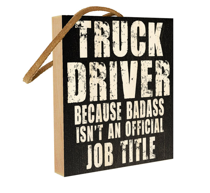 Truck Driver. Because BadAss isn't an Official Job Title.