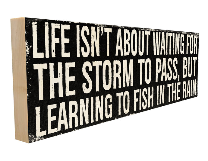 Life Isn't About Waiting For The Storm To Pass, But Learning To Fish In The Rain.