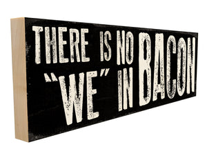 There is no We in Bacon.