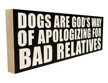 Dogs are God's Way of Apologizing for Bad Relatives.